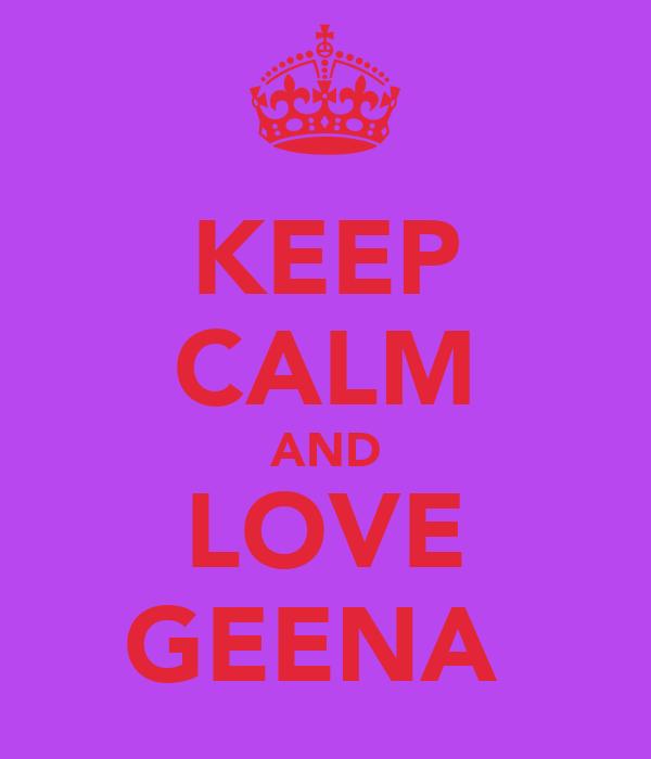 KEEP CALM AND LOVE GEENA
