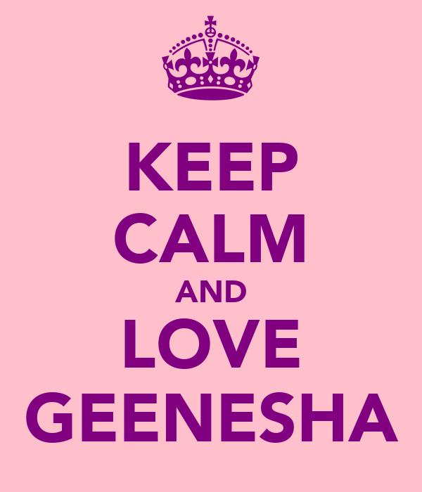 KEEP CALM AND LOVE GEENESHA