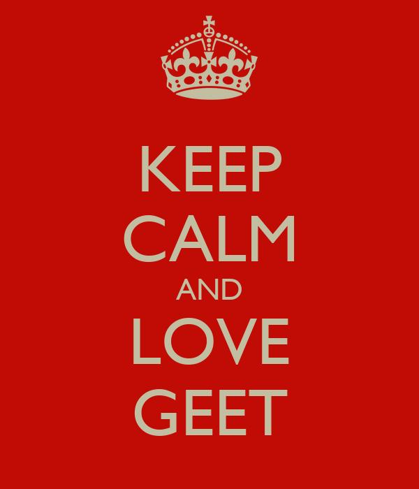 KEEP CALM AND LOVE GEET