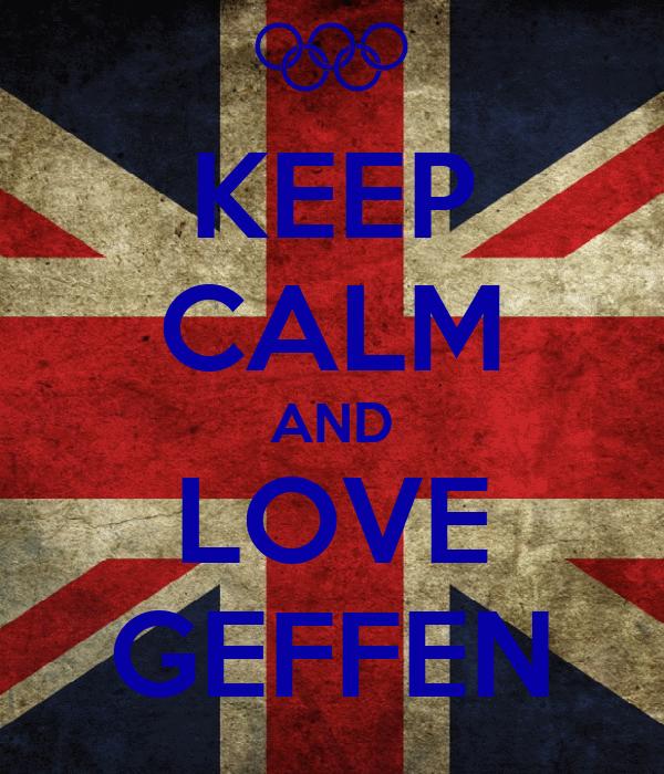 KEEP CALM AND LOVE GEFFEN