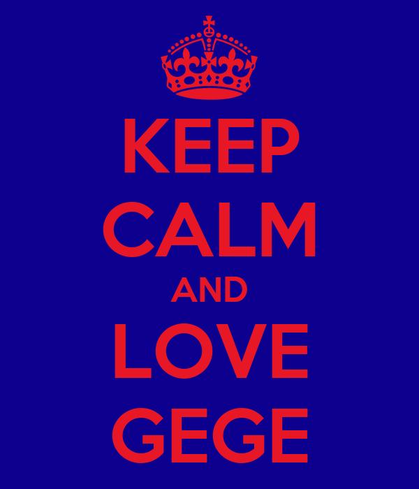 KEEP CALM AND LOVE GEGE