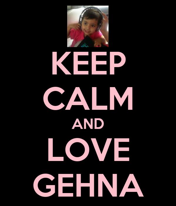KEEP CALM AND LOVE GEHNA