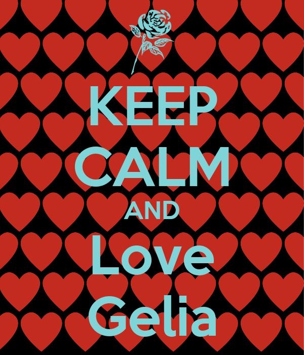 KEEP CALM AND Love Gelia