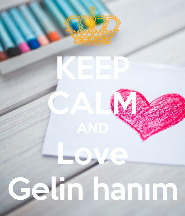 KEEP CALM AND Love Gelin hanım