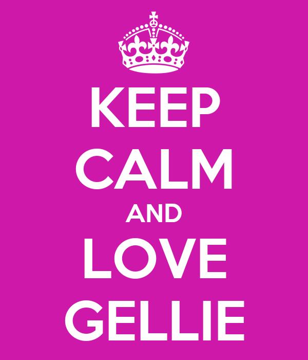 KEEP CALM AND LOVE GELLIE