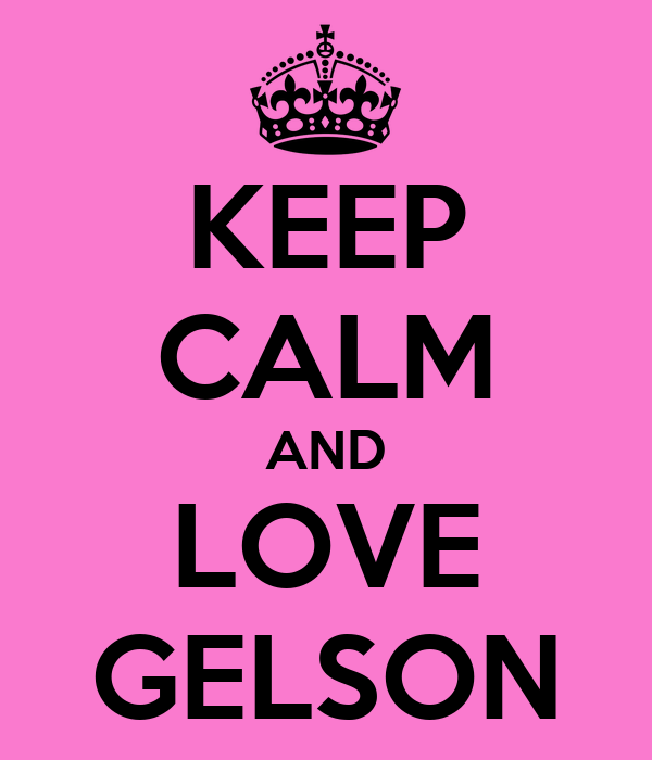 KEEP CALM AND LOVE GELSON