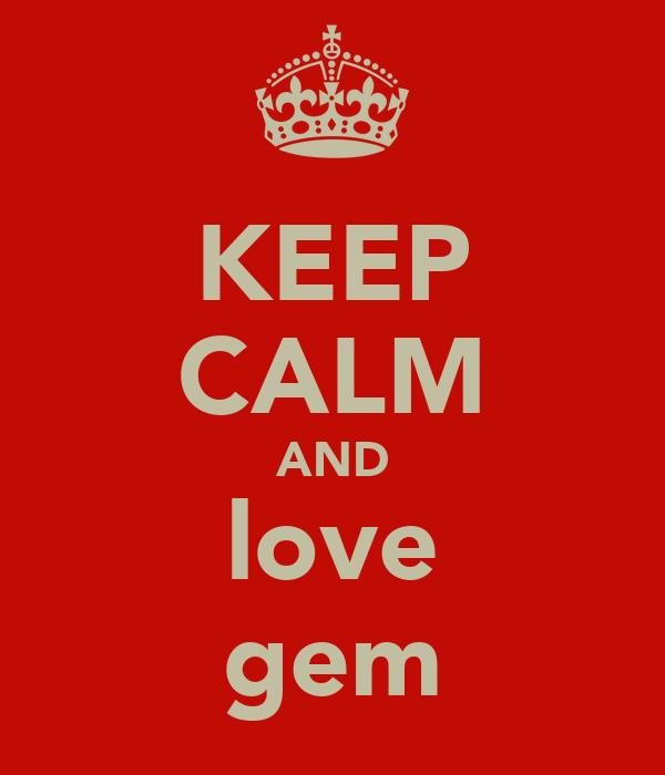 KEEP CALM AND love gem