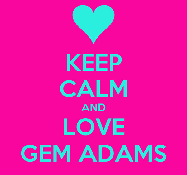 KEEP CALM AND LOVE GEM ADAMS