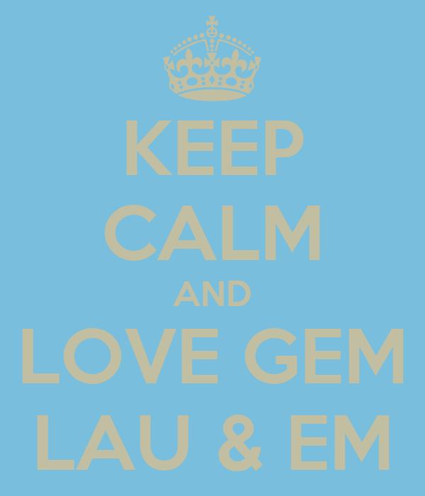 KEEP CALM AND LOVE GEM LAU & EM