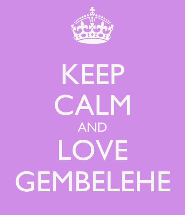 KEEP CALM AND LOVE GEMBELEHE