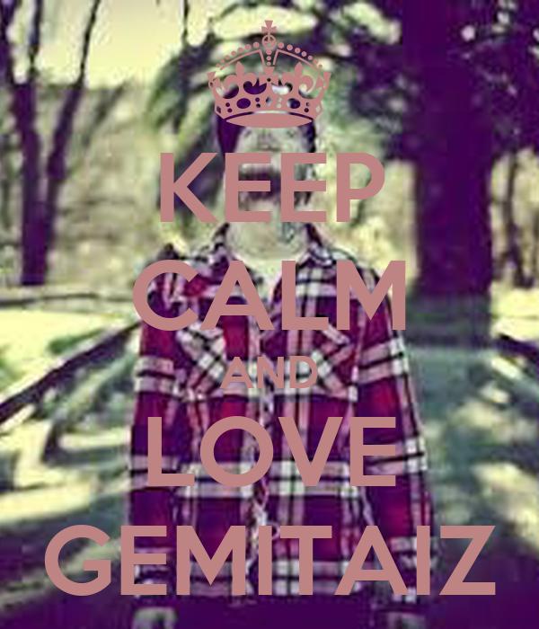 KEEP CALM AND LOVE GEMITAIZ