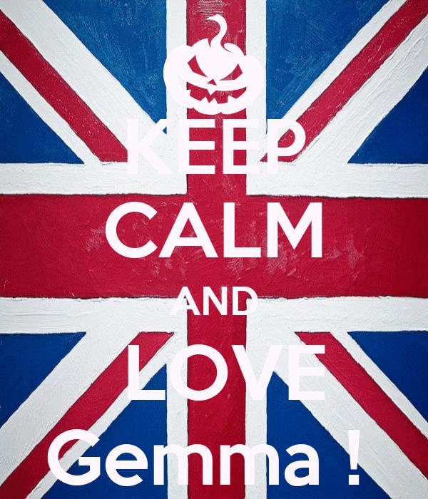 KEEP CALM AND  LOVE Gemma !