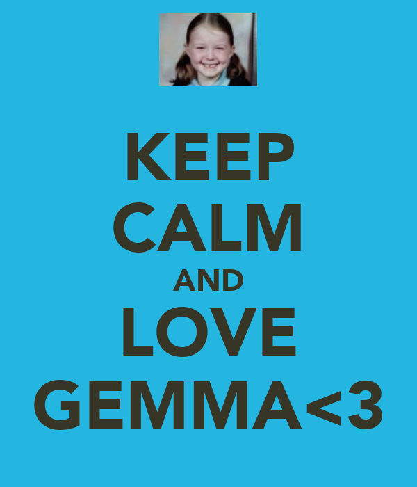 KEEP CALM AND LOVE GEMMA<3