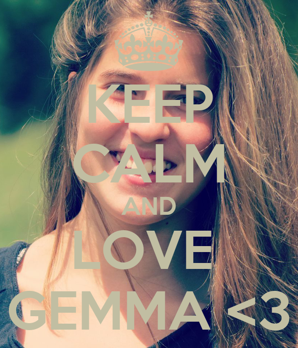 KEEP CALM AND LOVE  GEMMA <3