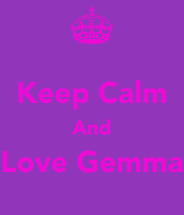 Keep Calm And Love Gemma