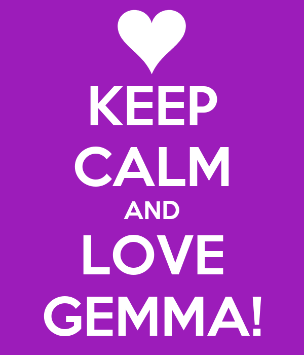 KEEP CALM AND LOVE GEMMA!
