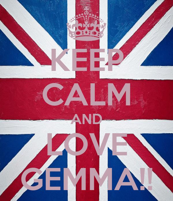 KEEP CALM AND LOVE GEMMA!!