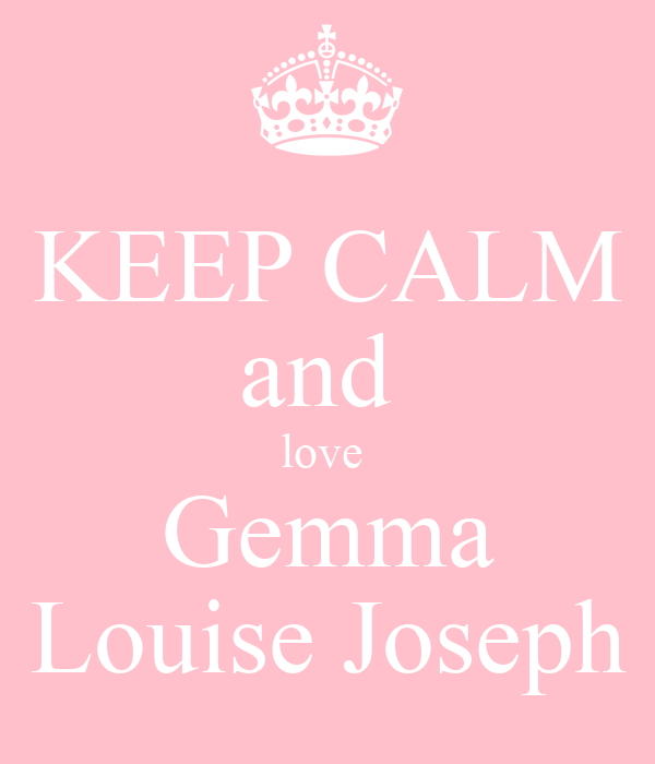 KEEP CALM and  love  Gemma Louise Joseph