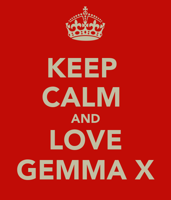 KEEP  CALM  AND LOVE GEMMA X