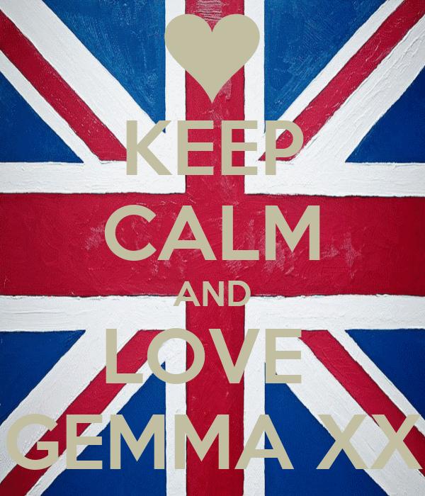 KEEP CALM AND LOVE  GEMMA XX