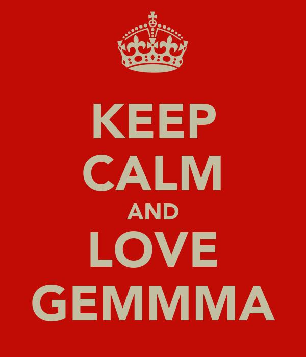 KEEP CALM AND LOVE GEMMMA