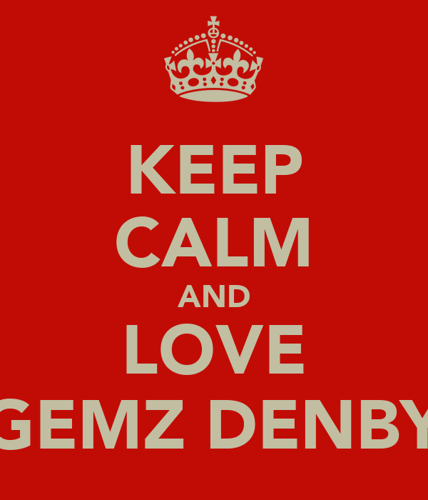 KEEP CALM AND LOVE GEMZ DENBY