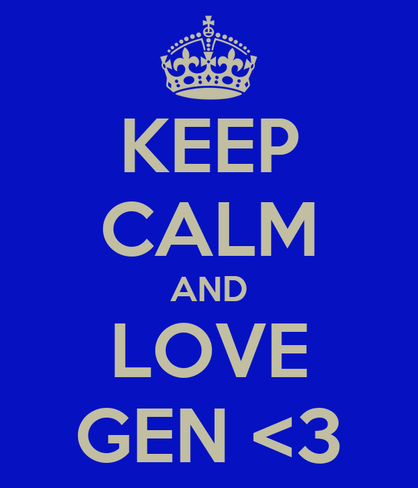 KEEP CALM AND LOVE GEN <3