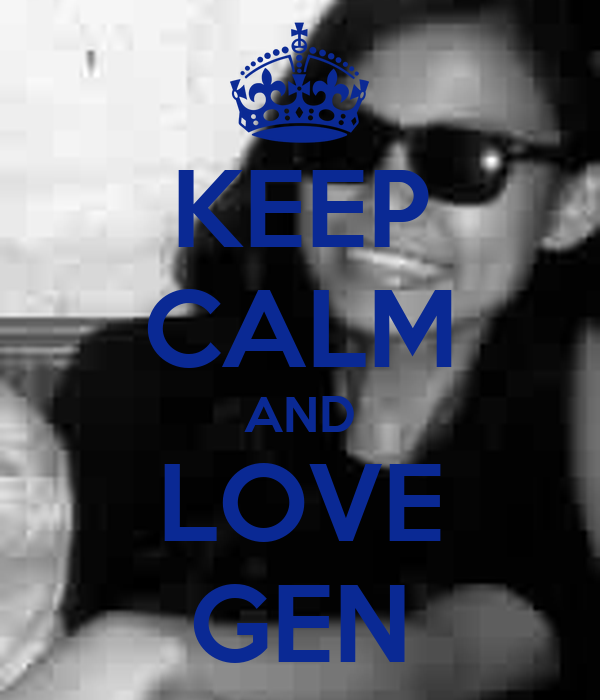 KEEP CALM AND LOVE GEN