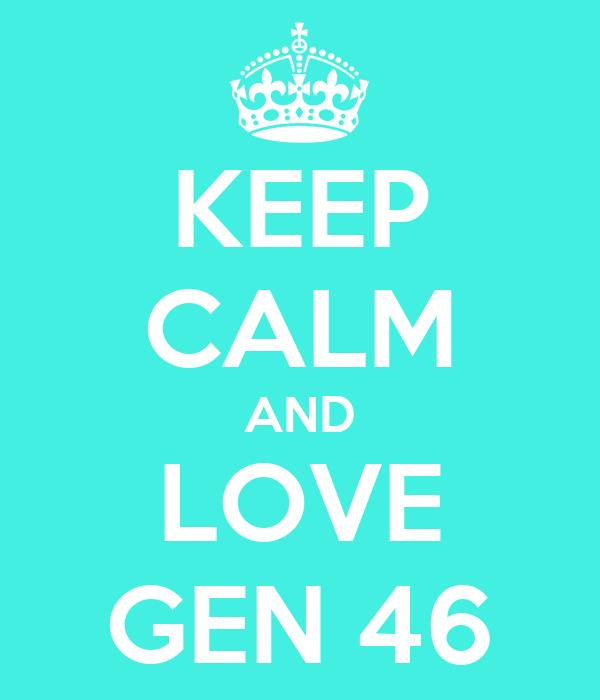 KEEP CALM AND LOVE GEN 46