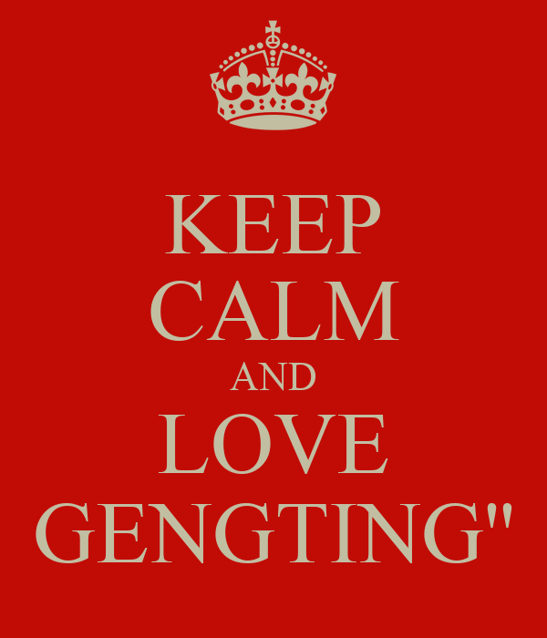 KEEP CALM AND LOVE GENGTING''