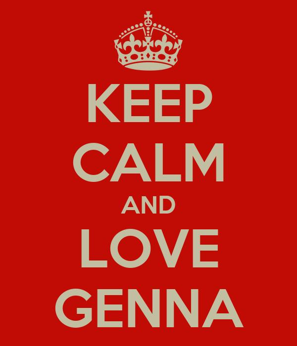 KEEP CALM AND LOVE GENNA
