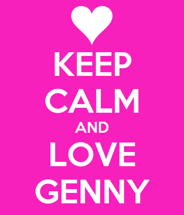KEEP CALM AND LOVE GENNY