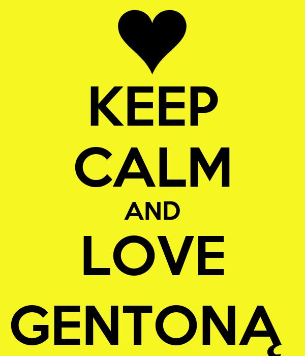 KEEP CALM AND LOVE GENTONĄ