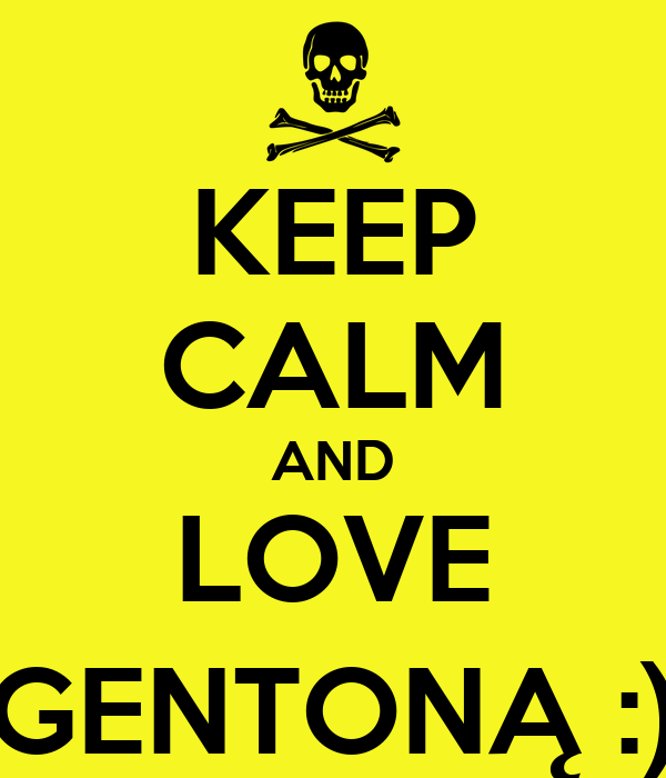 KEEP CALM AND LOVE GENTONĄ :)
