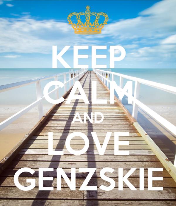 KEEP CALM AND LOVE GENZSKIE
