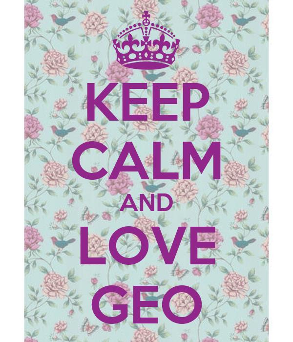 KEEP CALM AND LOVE GEO