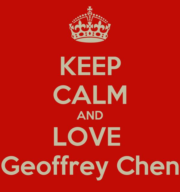 KEEP CALM AND LOVE  Geoffrey Chen