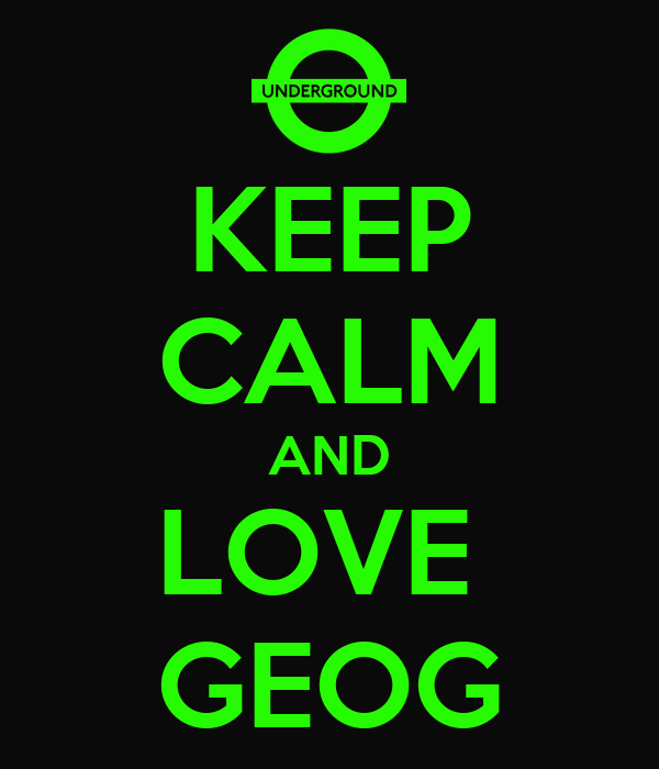 KEEP CALM AND LOVE  GEOG