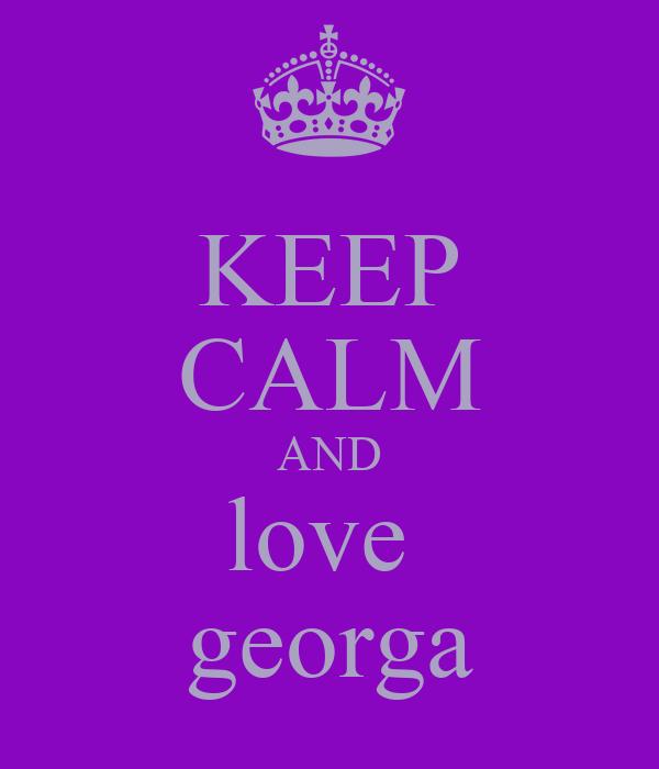 KEEP CALM AND love  georga