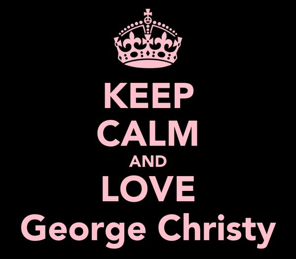 KEEP CALM AND LOVE George Christy
