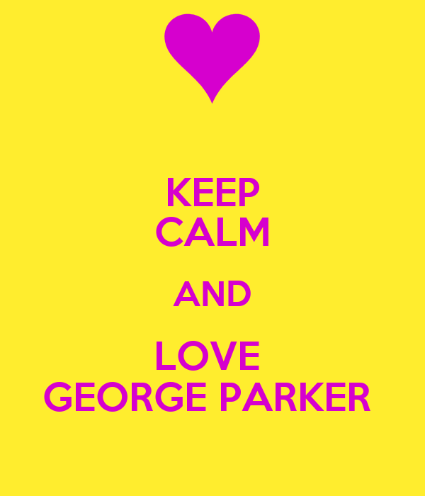 KEEP CALM AND LOVE  GEORGE PARKER