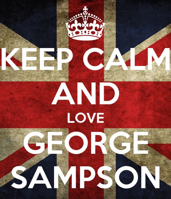 KEEP CALM AND LOVE GEORGE SAMPSON