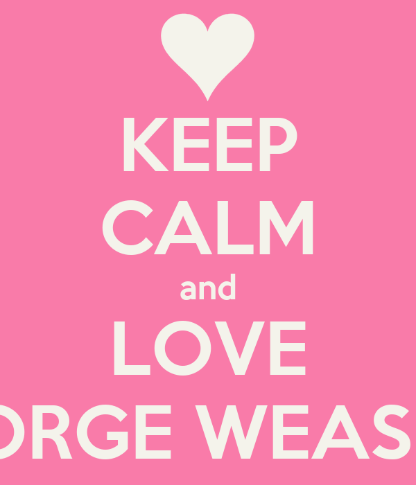 KEEP CALM and LOVE GEORGE WEASLEY