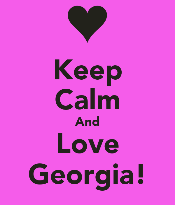 Keep Calm And Love Georgia!