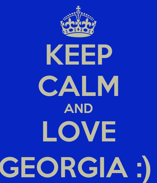 KEEP CALM AND LOVE GEORGIA :)