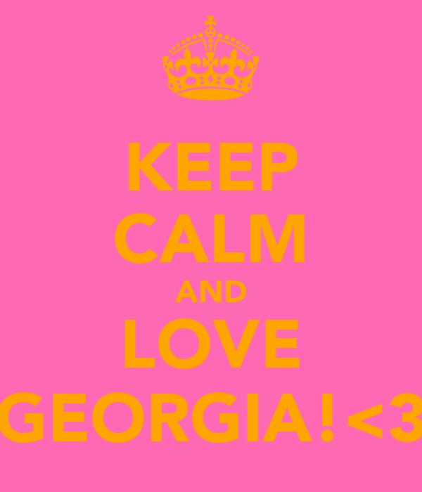 KEEP CALM AND LOVE GEORGIA!<3