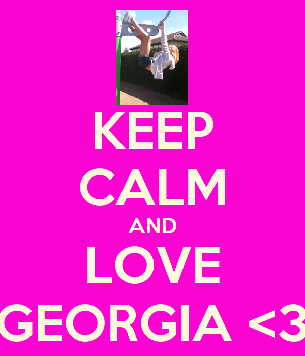 KEEP CALM AND LOVE GEORGIA <3