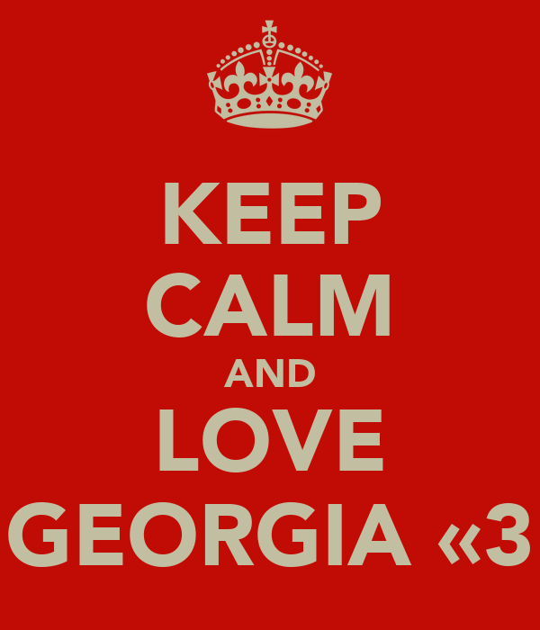 KEEP CALM AND LOVE GEORGIA «3