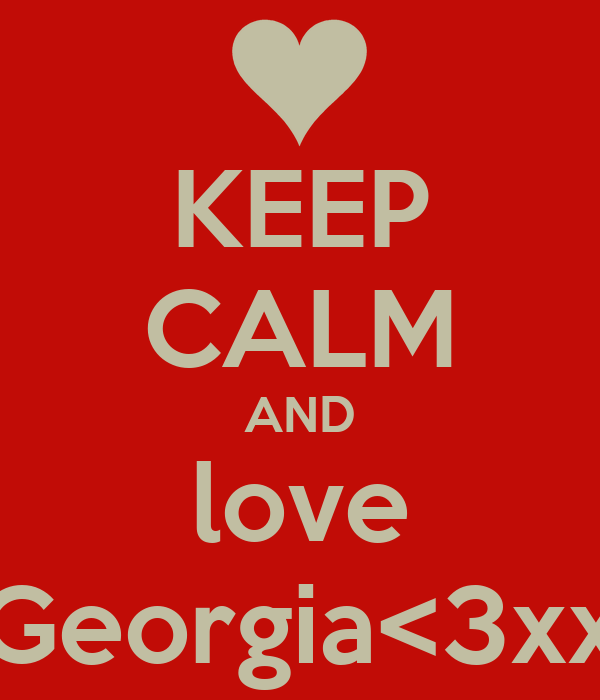 KEEP CALM AND love Georgia<3xx