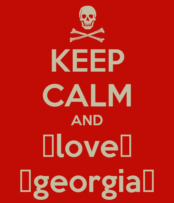 KEEP CALM AND ♥love♥ ♥georgia♥